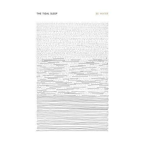 The Tidal Sleep - Be Water (2017)