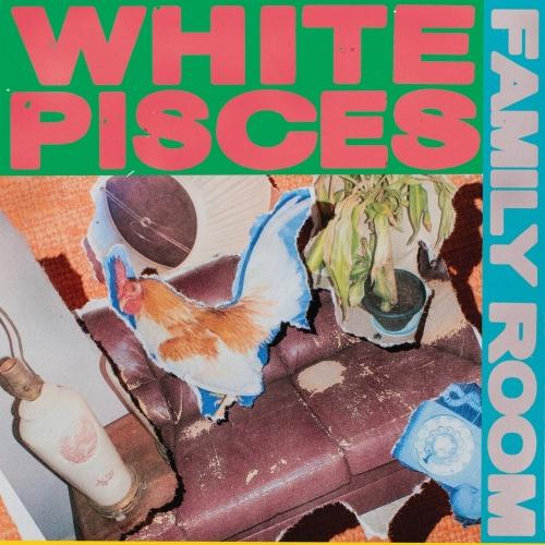 White Pisces - Family Room (2017)
