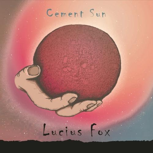 Lucius Fox - Cement Sun (2017)