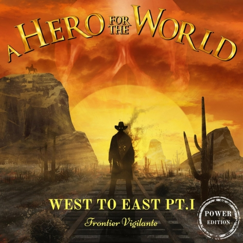 A Hero For The World - West to East, Pt. I: Frontier Vigilante (Power Edition) (2017)