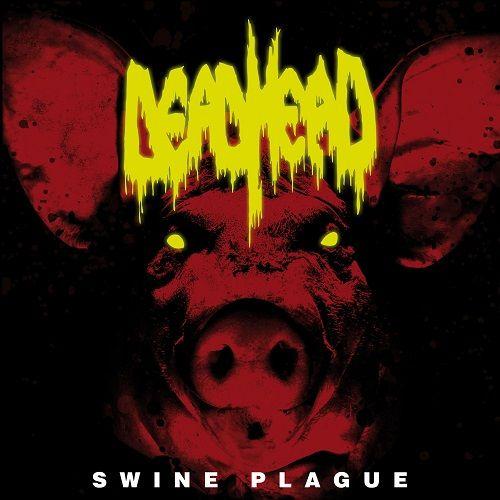 Dead Head - Swine Plague (2017)