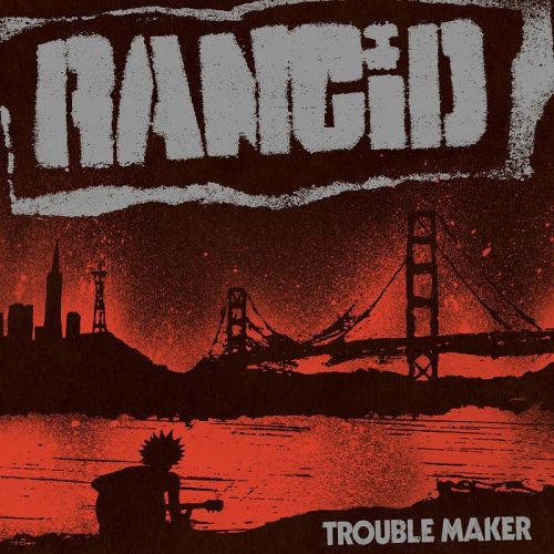 Rancid - Trouble Maker (Deluxe Edition) (2017)