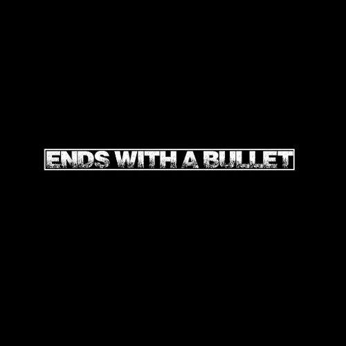 Ends With A Bullet - Ends With A Bullet (2017)