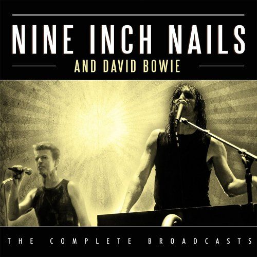 Nine Inch Nails and David Bowie - The Complete Broadcasts (Live) (2017)