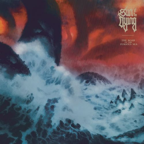 Sun of the Dying - The Roar of the Furious Sea (2017)