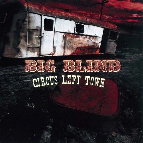 Big Blind - Circus Left Town (2009)