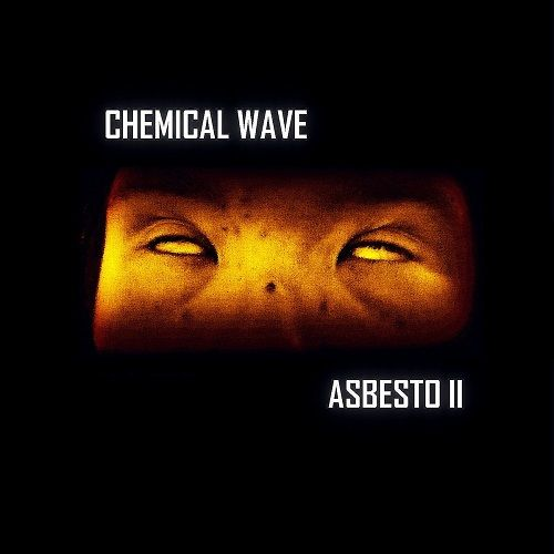 Chemical Wave - Asbesto II (2017)