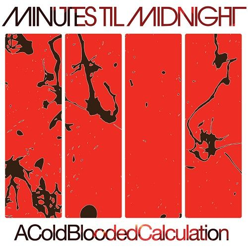 Minutes Til Midnight - A Cold-Blooded Calculation (2017)