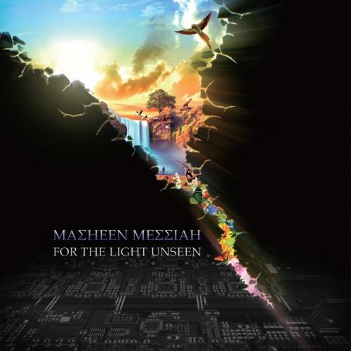 Masheen Messiah - For the Light Unseen (2017)