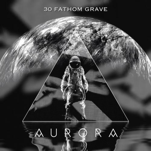 30 Fathom Grave - Aurora (2017)