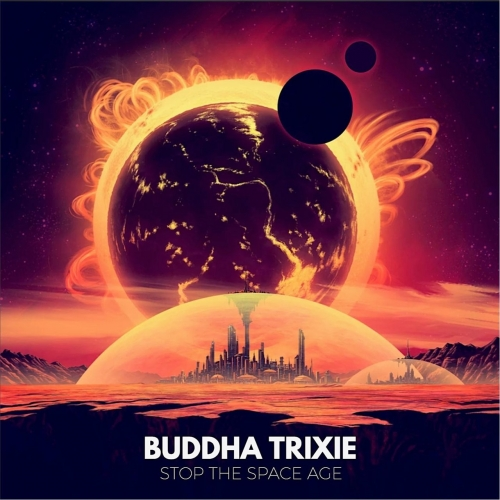 Buddha Trixie - Stop the Space Age (2017)