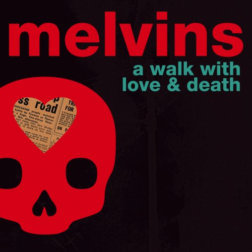 Melvins - A Walk With Love And DeathMelvins A Walk With Love And Death (2017)