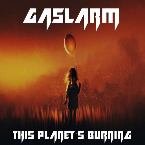Gaslarm - This Planet´s Burning (2017)