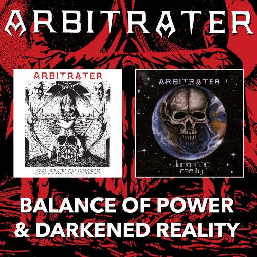 Arbitrater - Balance of Power / Darkened Reality (Reissue) (2017)