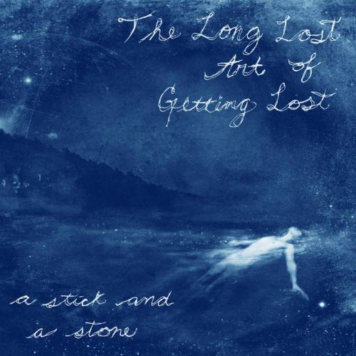 A Stick and a Stone - The Long Lost Art of Getting Lost (2017)