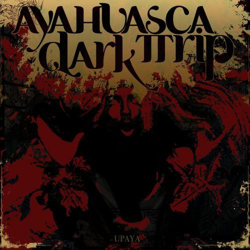 Ayahuasca Dark Trip - Upaya (2017)