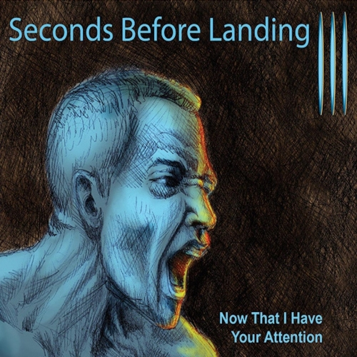 Seconds Before Landing - Now That I Have Your Attention (2017)