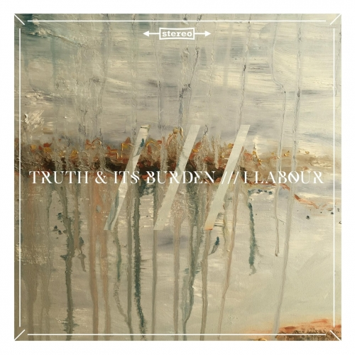 Truth And Its Burden - I Labour (2017)