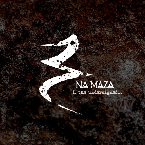 Na Maza - I, the Undersigned... (2017)