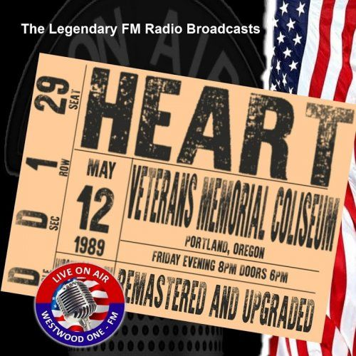 Heart - Legendary FM Broadcasts: Veterans Memorial Coliseum Portland 12th May 1989 (2017)