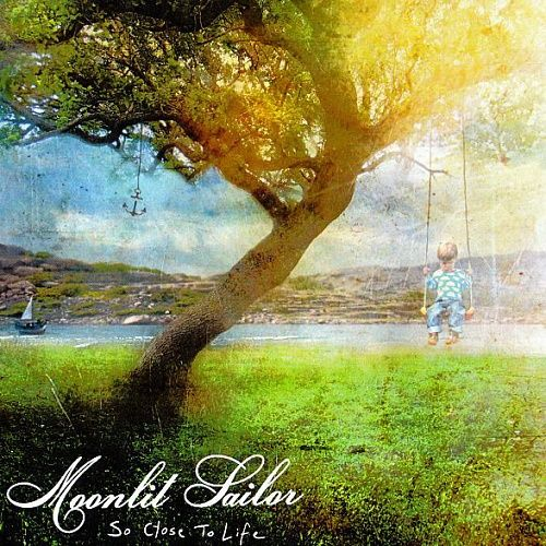 Moonlit Sailor - So Close To Life (2009)