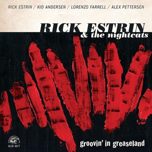 Rick Estrin & The Nightcats - Groovin In Greaseland (2017)