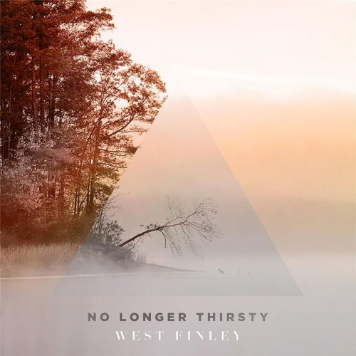 West Finley - No Longer Thirsty (2017)