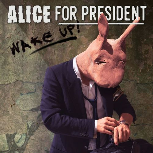 Alice For President - Wake Up (2017)