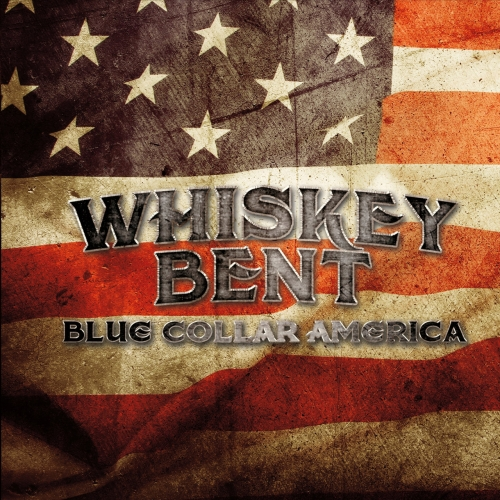 Whiskey Bent - Blue Collar America (2017)