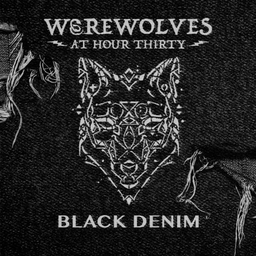 Werewolves at Hour 30 - Black Denim (2017)
