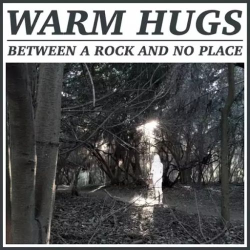 Warm Hugs - Between a Rock and No Place (2017)