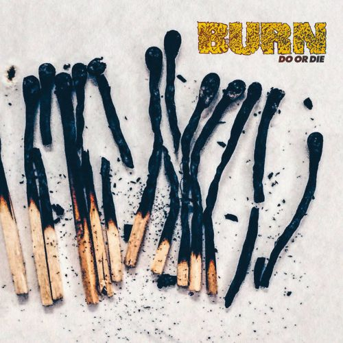 Burn - Do or Die (2017)