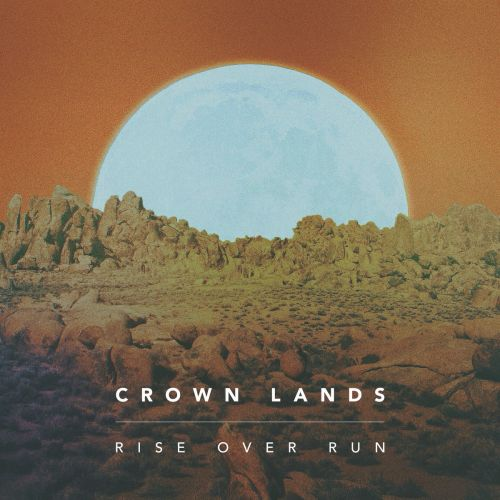 Crown Lands - Rise over Run (EP) (2017)