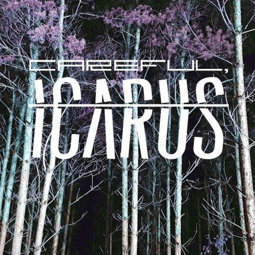Careful, Icarus - Careful, Icarus (2017)
