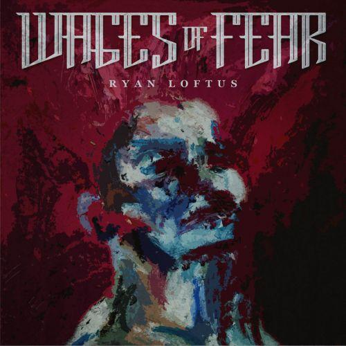 Ryan Loftus - Wages Of Fear (2017)