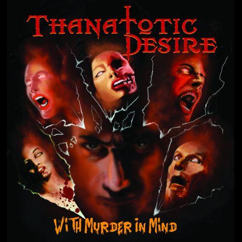 Thanatotic Desire - With Murder In Mind (2017)