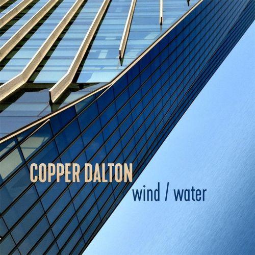 Copper Dalton - Wind / Water (2017)