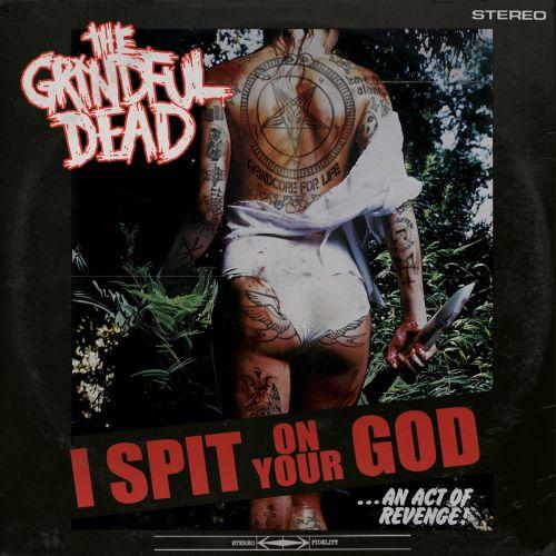 The Grindful Dead - I Spit On Your God (2017)