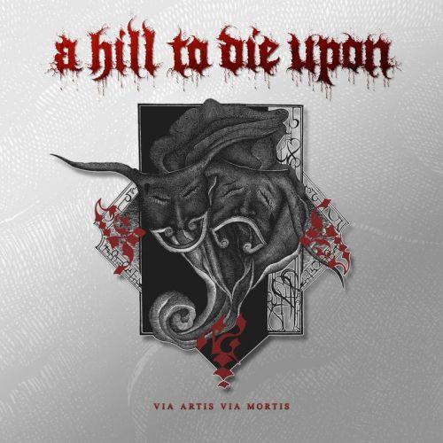 A Hill To Die Upon - Via Artis Via Mortis (2017)