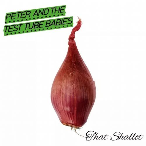 Peter and the Test Tube Babies - That Shallot (2017)