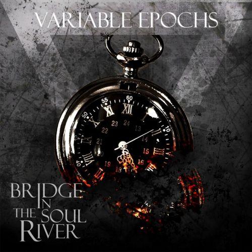 Bridge In The Soul River - Variable Epochs (2017)