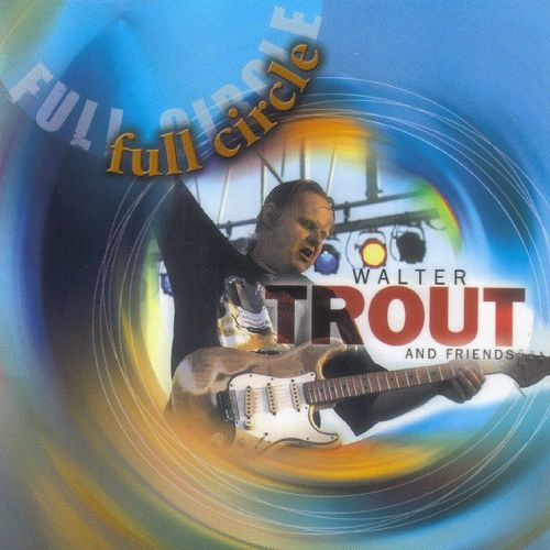Walter Trout and Friends - Full Circle (2006)