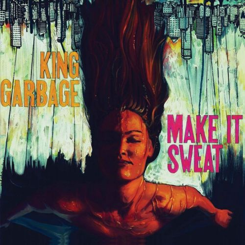 King Garbage - Make It Sweat (2017)