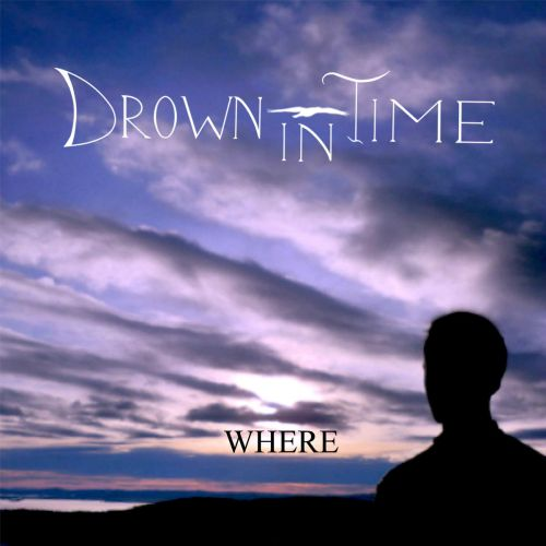 Drown In Time - Where (2017)