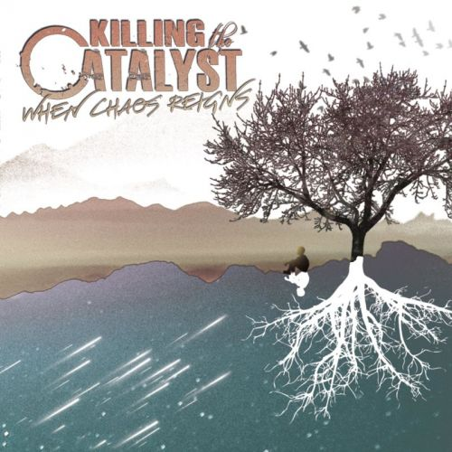 Killing The Catalyst - When Chaos Reigns (2017)