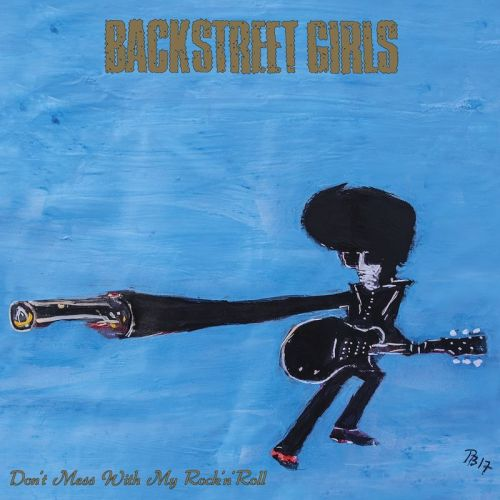 Backstreet Girls - Don't Mess With My Rock'n'Roll (2017)