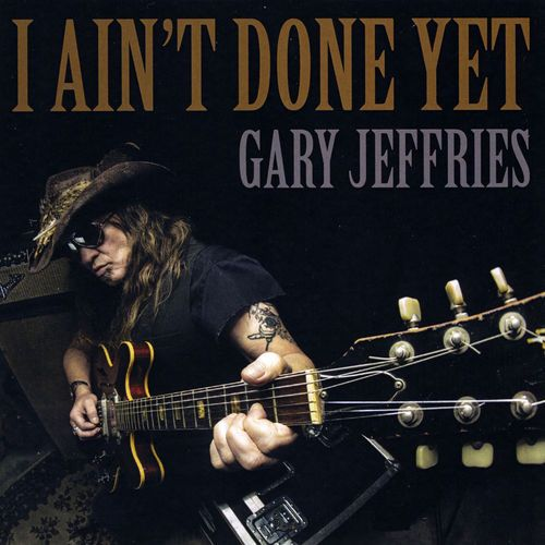 Gary Jeffries - I Ain't Done Yet (2017)