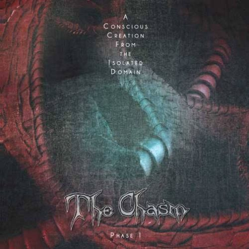 The Chasm - A Conscious Creation From The Isolated Domain - Phase I (2017)