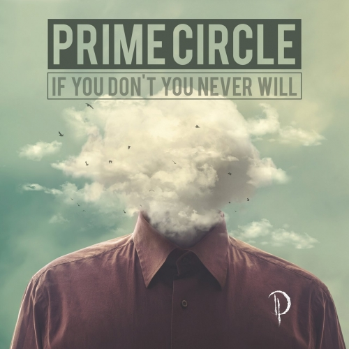 Prime Circle - If You Don't Know You Never Will (2017)