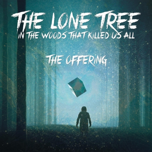The Lone Tree in the Woods That Killed Us All - The Offering (2017)